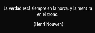 frase-la-verdad-esta-siempre-en-la-horca-y-la-mentira-en-el-trono-henri-nouwen-187303.jpg