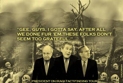 CHUCKMAN - BUSH - FACT-FINDING TOUR IN IRAQ - GEE BOYS.jpg