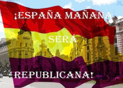ESPAÑA MAÑANA SERÁ REPUBLICANA298682_2353693169649_1469766624_2722893_1985716863_n.jpg